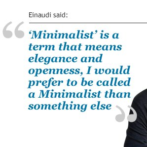 einaudi said 'Minimalist' is a term that means elegance and openess, I would prefer to be called a Minimalist than something else.